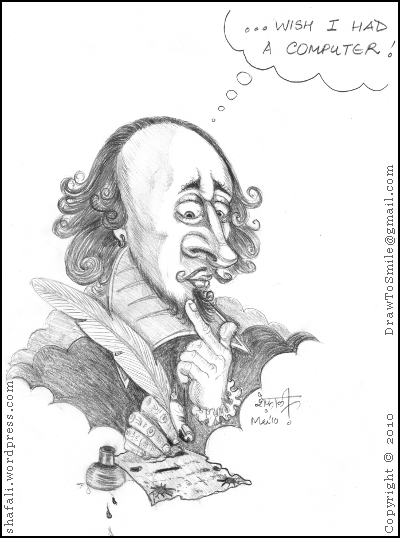 The caricature, cartoon, or portrait of william shakespeare, the bard of Avon, wondering how easy it would have been, if he had a computer.