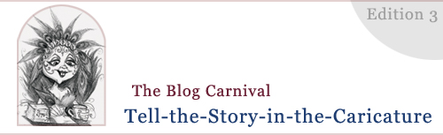 The Story in the Caricature Blog Carnival for Bloggers, Storytellers, and All of us!